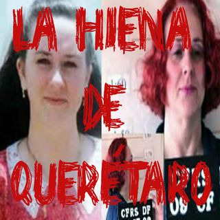 """Ep 21 - Claudia Mijangos """"La Hiena De Querétaro"""""""