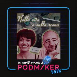 Podmaker Talk presenta: Nella vita e sulla scena.