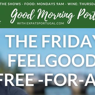 The Friday Feelgood Free-for-all on Good Morning Portugal!