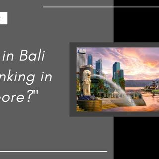 [HTJ Podcast ] Living in Bali but banking in Singapore