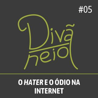 05 - O hater e o ódio na internet
