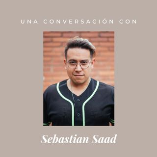 Episodio 5 - Sebastian Saad