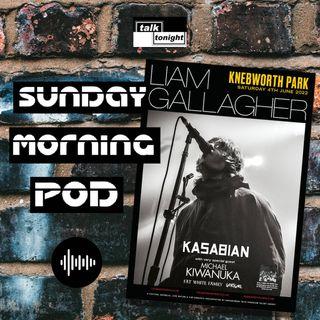 Sunday Morning Pod #1 - Liam a Knebworth nel 2022? Sono Felice ma perplesso.