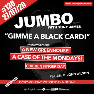 Jumbo Ep:130 - 27.07.20 - Gimme A Black Card!