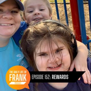 152: Rewards // The Daily Life of Frank