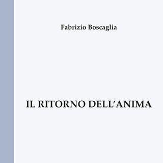 """Fabrizio Boscaglia """"iL ritorno dell'anima"""""""