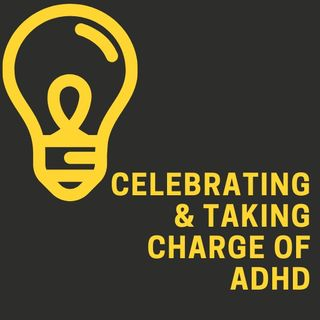 Episode 3:  Why take charge of ADHD?