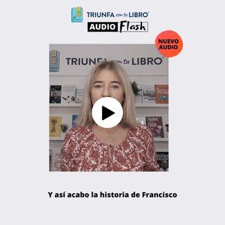 Audio Flash: Y así acabo la historia de Francisco
