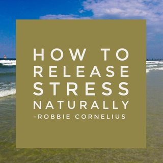 How to Release Stress Naturally