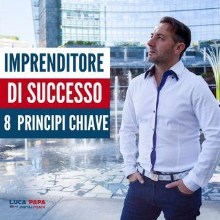 Come diventare un IMPRENDITORE di SUCCESSO 8 principi chiave