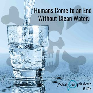 """Episode 342 """"Humans Come to an End Without clean Water."""""""