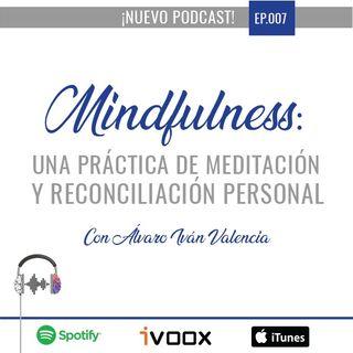Ep7. Mindfulness: Una práctica de meditación y reconciliación personal con Álvaro Iván Valencia