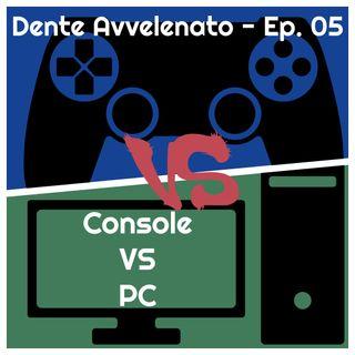 Ep.5 - Console VS PC