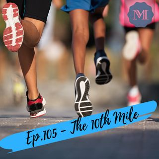 Episode 105 - The 10th Mile - How you can push through