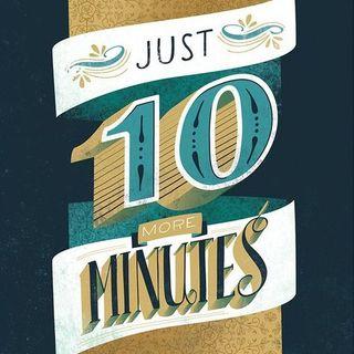Just Ten More Minutes