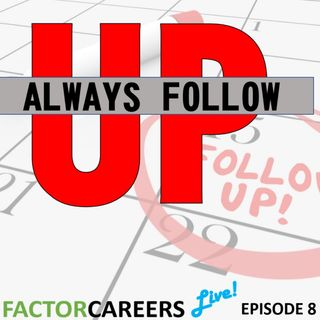Episode 8 - Always Follow Up! - Factorcareers Live!
