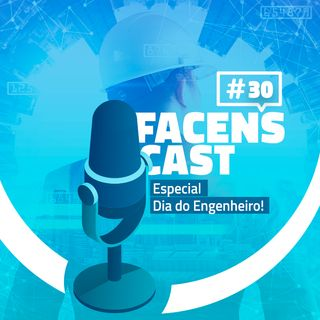 Facens Cast #30 Especial - Dia do Engenheiro!