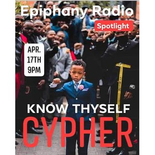"Epiphany RADIO Spotlight present ""KNOW THYSELF CYPHER"""