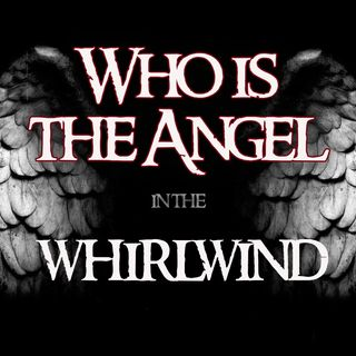 The Angels in the Whirlwind