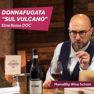 Nerello Mascalese | Donnafugata Sul Vulcano Etna Rosso Doc | Wine Pairing with Filippo Bartolotta