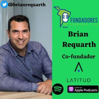 035: Brian Requarth | Latitud | La cultura se construye con el ejemplo