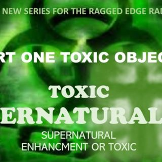 TOXIC SUPERNATURALISM TOXIC OBJECTS PART 1