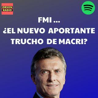 #OrsonRadio - FMI…¿El nuevo aportante trucho de Macri?