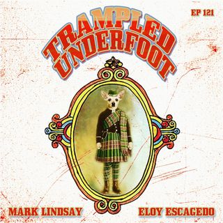 Trampled Underfoot Podcast - 121 - Mad Dogs and Spanish Scotsmen
