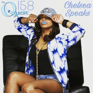 The Quest 158.  Chelsea Speaks. Rebel With A Cause