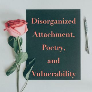 Disorganized Attachment, Poetry, and Vulnerability