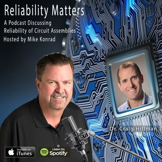 Episode 5 - An Interview with Dr. Craig Hillman - Design for Reliability