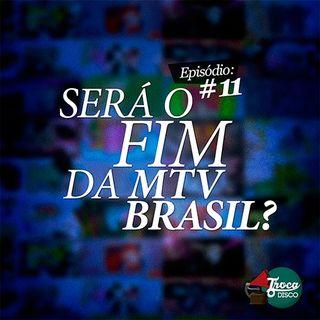 Troca o Disco #11: Será o Fim da MTV Brasil?