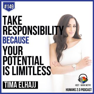 149: Tima Elhajj | Take Responsibility Because Your Potential Is Limitless