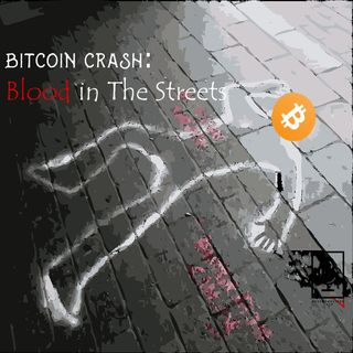 Episode 43: Bitcoin Crash - Blood in The Streets