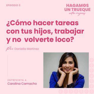 EP3 ٠ ¿Cómo hacer tareas con tus hijos, trabajar y no volverte loco? Con Carolina Camacho