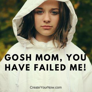 1231 Gosh Mom, You Have Failed Me!