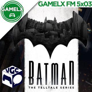 GAMELX FM 5x03 - VGC + Análisis: Batman the Telltale Series