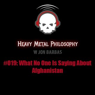#019: What No One Is Saying About Afghanistan