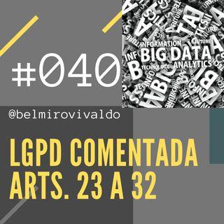 040 | Lei Geral de Proteção de Dados Pessoais - Artigos 23 a 32 (Detalhes quanto ao tratamento de dados)