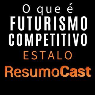 ESTALO | O que é FUTURISMO COMPETITIVO?