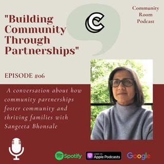 "Episode #06: ""Building Community Through Partnerships"" with Sangeeta Bhonsale"