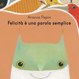 """Arianna Papini """"Felicità è una parola semplice"""""""