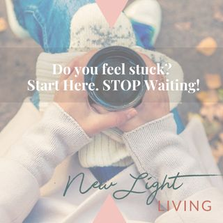 Do You Feel Stuck? Start Here. STOP Waiting!