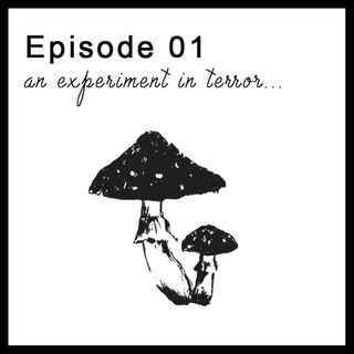 Episode 01 - An Experiment in Terror