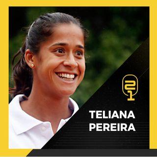 #12 Teliana Pereira: Medo de avião, vida de tenista e duelo com Serena