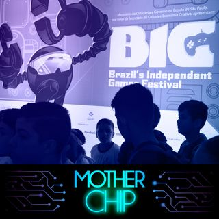 MotherChip Especial - Entrevistas no BIG 2019