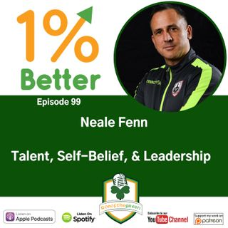 Neale Fenn - Talent, Self-Belief, and Leadership Principles - EP099