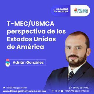 Episodio 22. T-MEC/USMCA perspectiva de los Estados Unidos de América ⋅ Con Adrián González