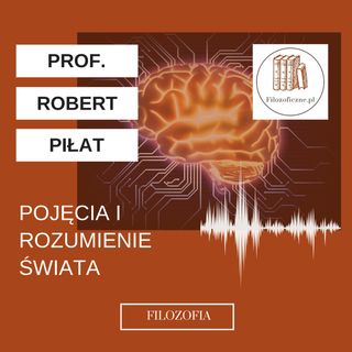 Pojęcia i rozumienie świata. Wykład prof. Roberta Piłata (UKSW)