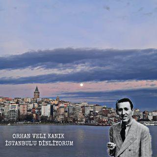 Orhan Veli Kanık İstanbul'u Dinliyorum